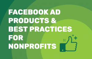 Blog Facebook Ad Products and Best Practices for Nonprofits