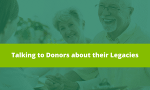 Talking to Donors about their Legacies